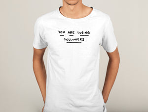 You are losing followers Shirt man