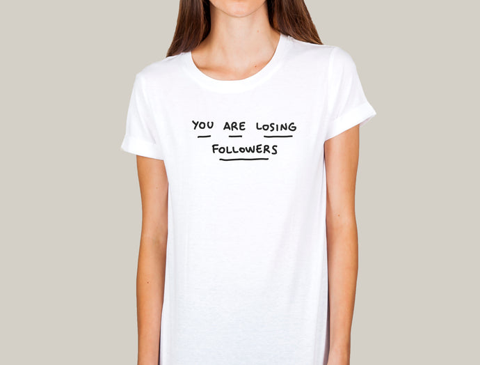 You are losing followers Shirt woman