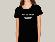 Load image into Gallery viewer, You are losing followers Shirt woman