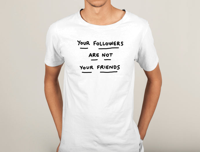 Your Followers are not your friends Shirt man