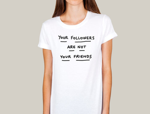 Your Followers are not your friends Shirt woman