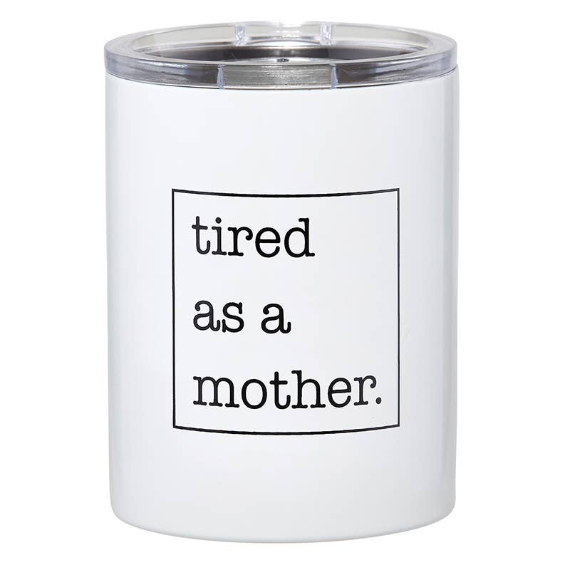 12oz Tumbler Tired As A Mother - JoeyRae