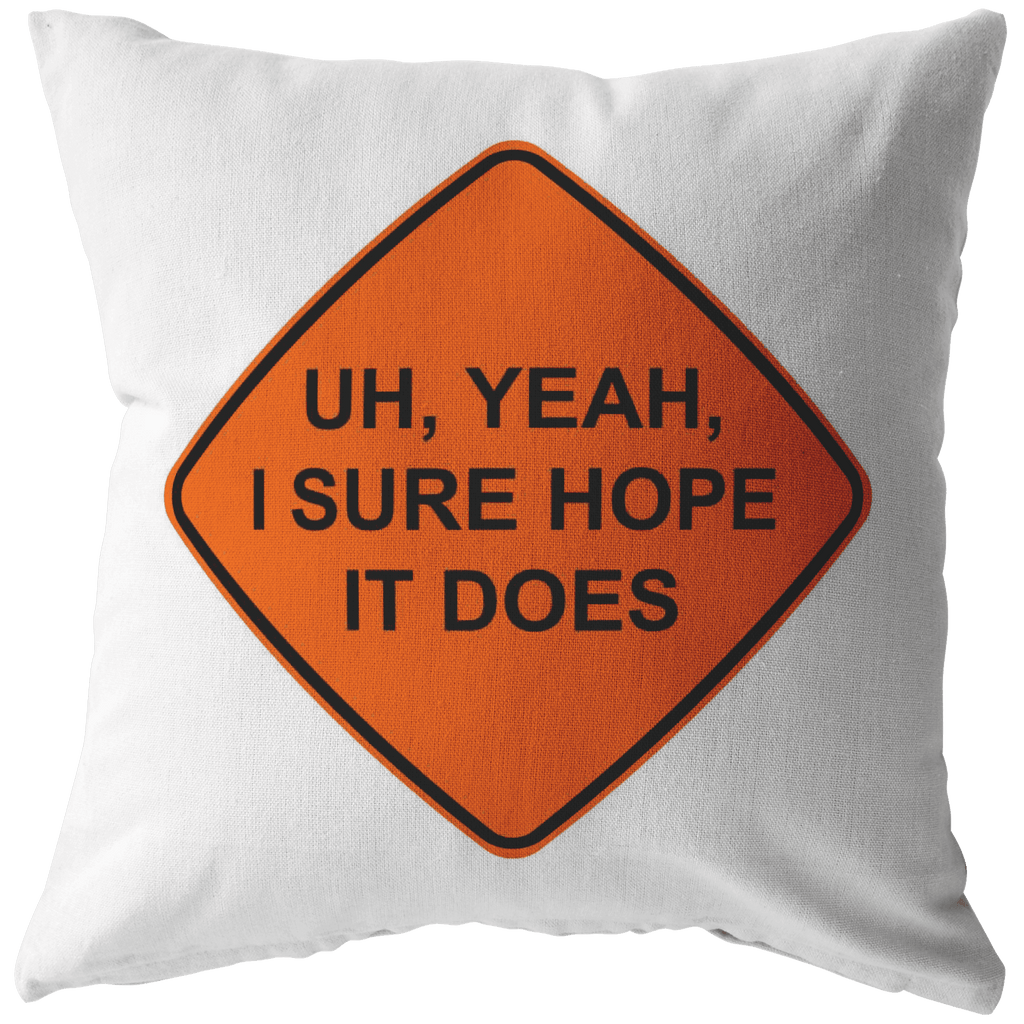 I SURE HOPE IT DOES | Pillow - Meme-Based Apparel & Merch by Dank Swankitude - Shirts, Hats, Mugs, Pillows, & More
