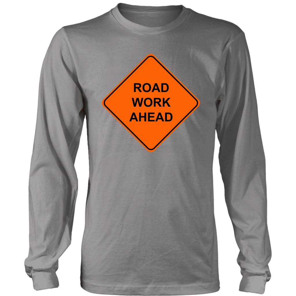 ROAD WORK AHEAD | Long Sleeve Shirt - Meme-Based Apparel & Merch by Dank Swankitude - Shirts, Hats, Mugs, Pillows, & More