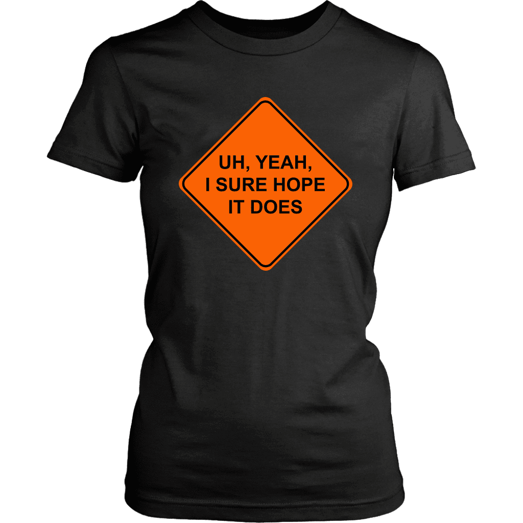 I SURE HOPE IT DOES | Womens Tee - Meme-Based Apparel & Merch by Dank Swankitude - Shirts, Hats, Mugs, Pillows, & More