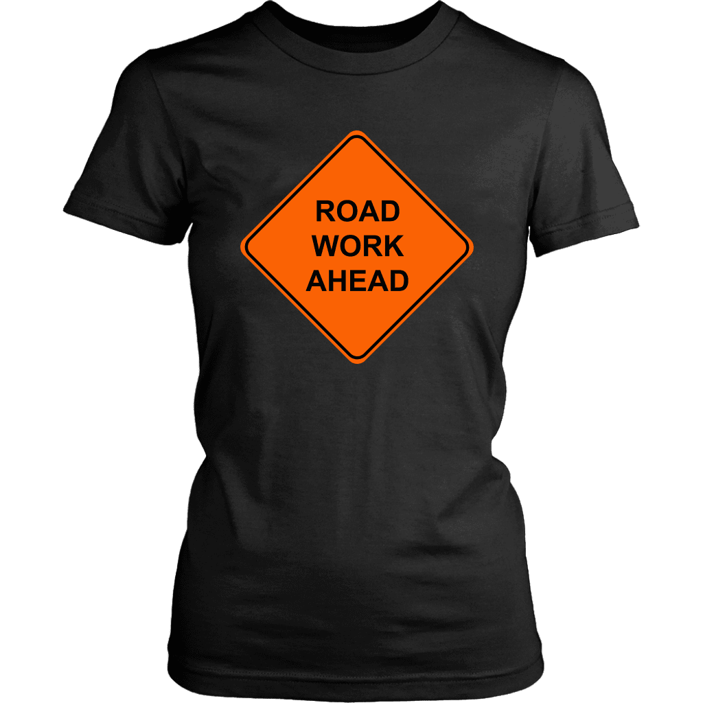 ROAD WORK AHEAD | Womens Tee - Meme-Based Apparel & Merch by Dank Swankitude - Shirts, Hats, Mugs, Pillows, & More