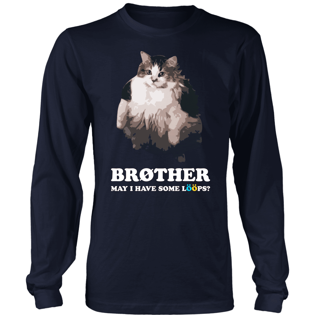"A long sleeve tee shirt with an overweight cat and the text ""brother, may I have some loops"" above it."