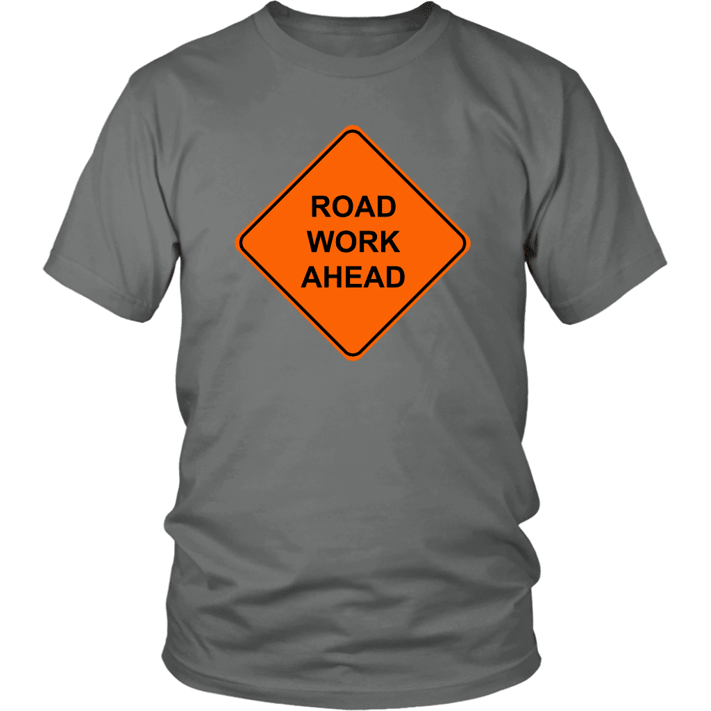 "A unisex tee shirt with a ""Road work ahead"" street sign on the front, based off the popular vine."