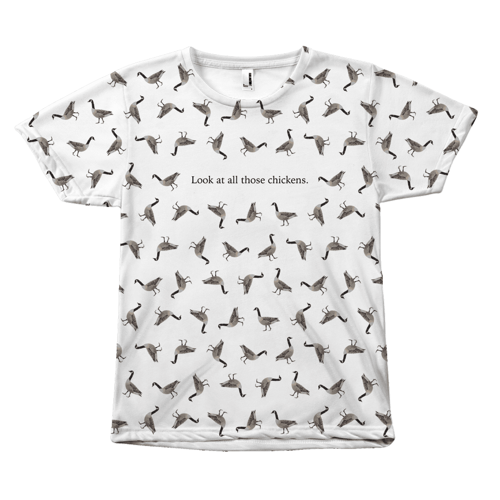 "An all-over sublimated dye tee shirt covered in canadian geese with the words ""look at all those chickens"" in the middle"