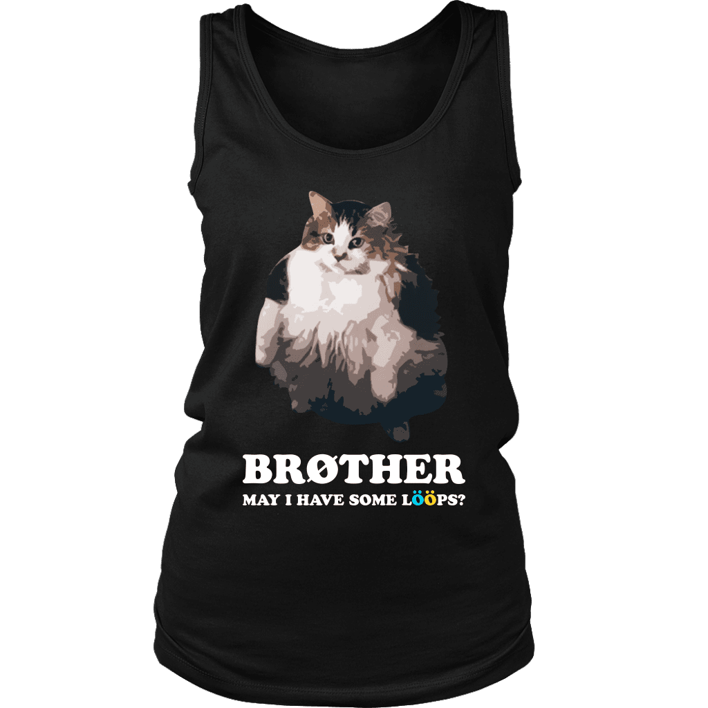 "A womens tank top with an overweight cat and the text ""brother, may I have some loops"" above it."