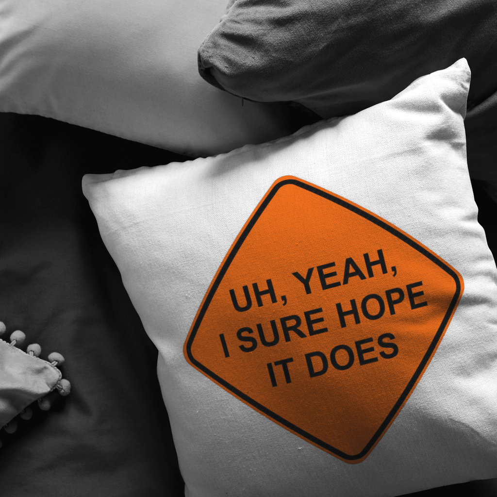 "An accent pillow with a street sign that says ""I sure hope it does"", based off the popular vine ""road work ahead"""