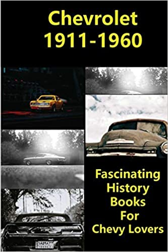 Chevrolet 1911-1960: Fascinating History Books For Chevy Lovers - Paperback