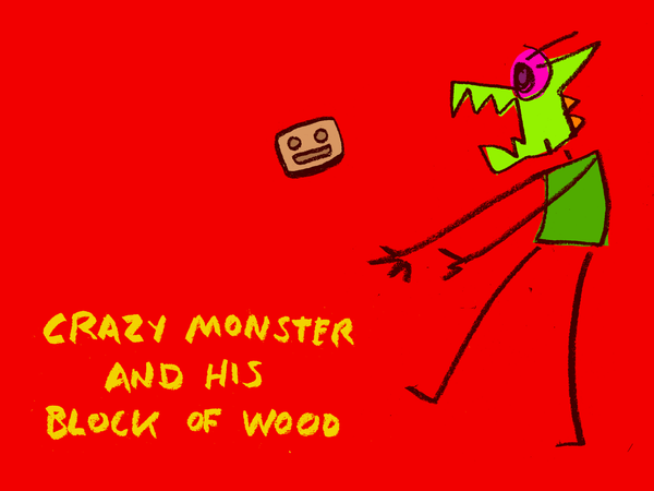 Crazy Monster and his Block of Wood as an ebook 15 pages