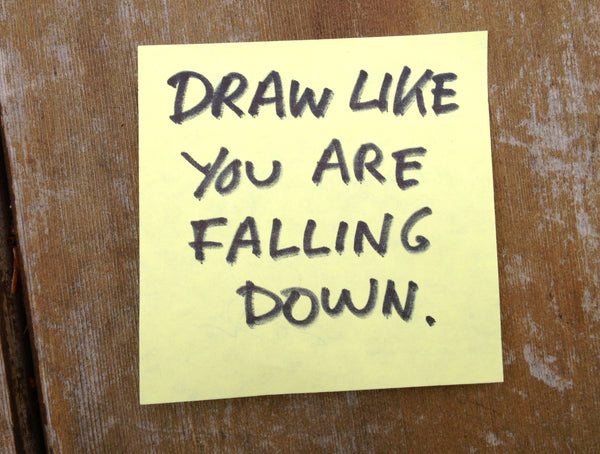 Live like you are falling down. Draw Like You are Falling Down.