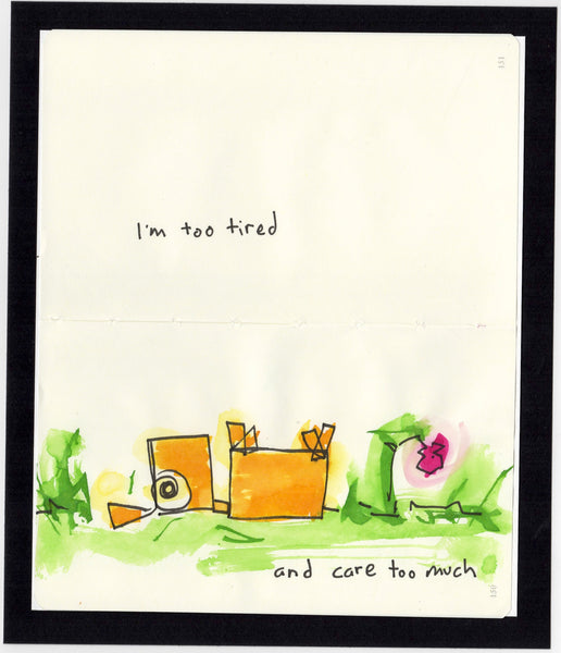 I'm too tired an care too much