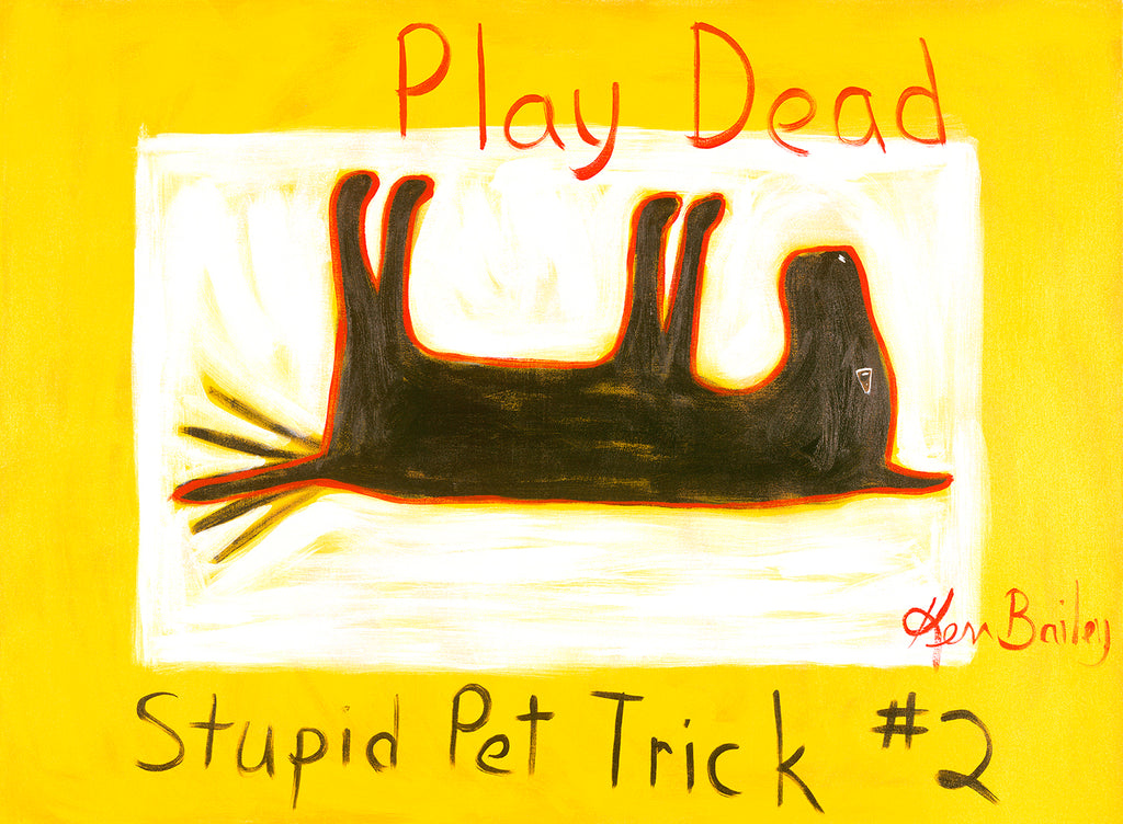 PLAY DEAD - STUPID PET TRICK #2 Whimsical Art featuring a dog doing this trick by Ken Bailey