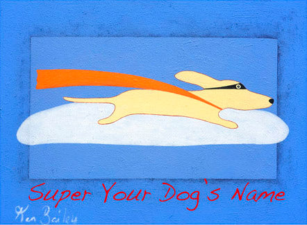 CUSTOM SUPER DOG -- Whimsical art featuring a flying dog by Ken Bailey