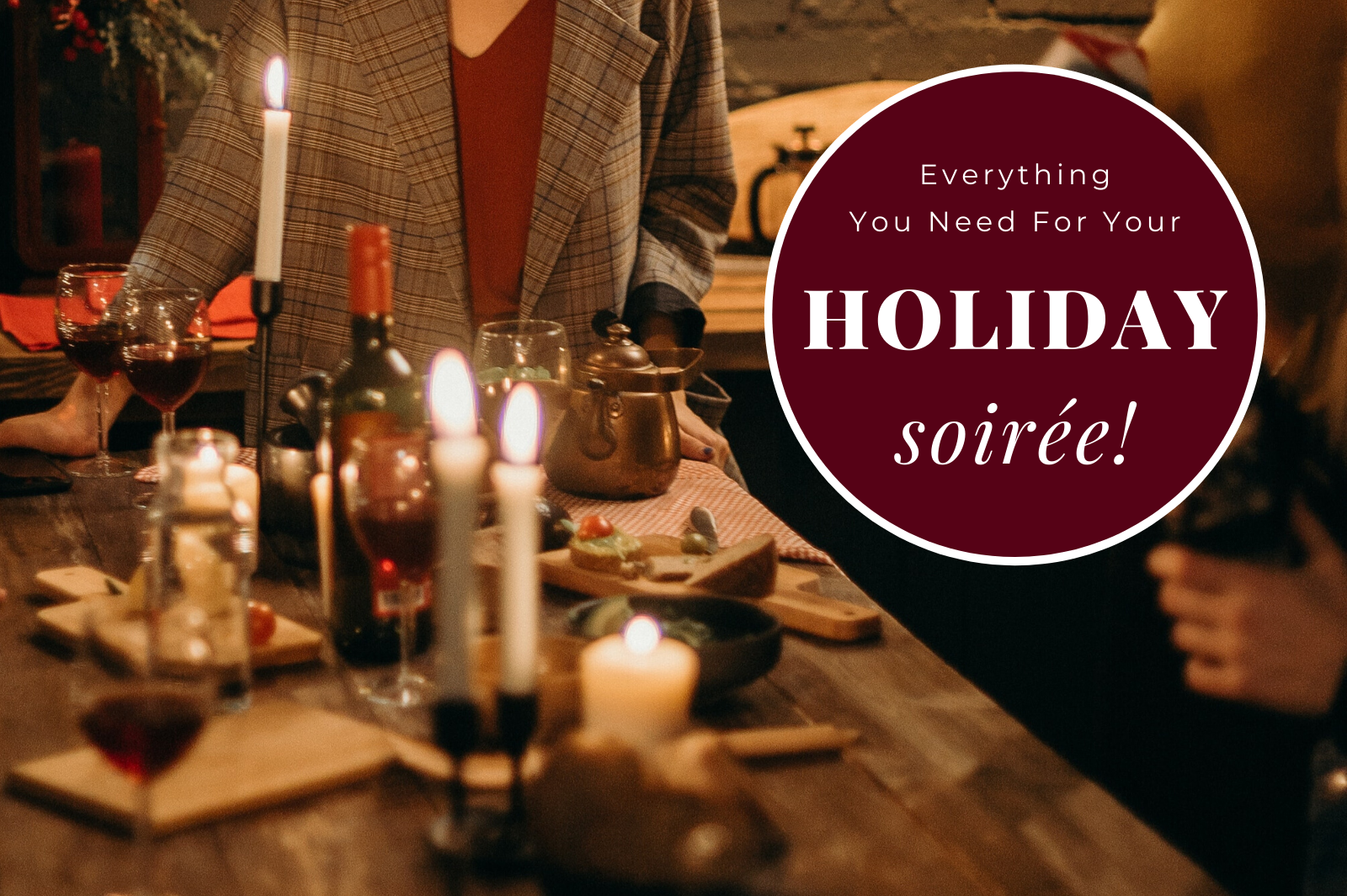 Everything You Need for Your Next Holiday Soirée