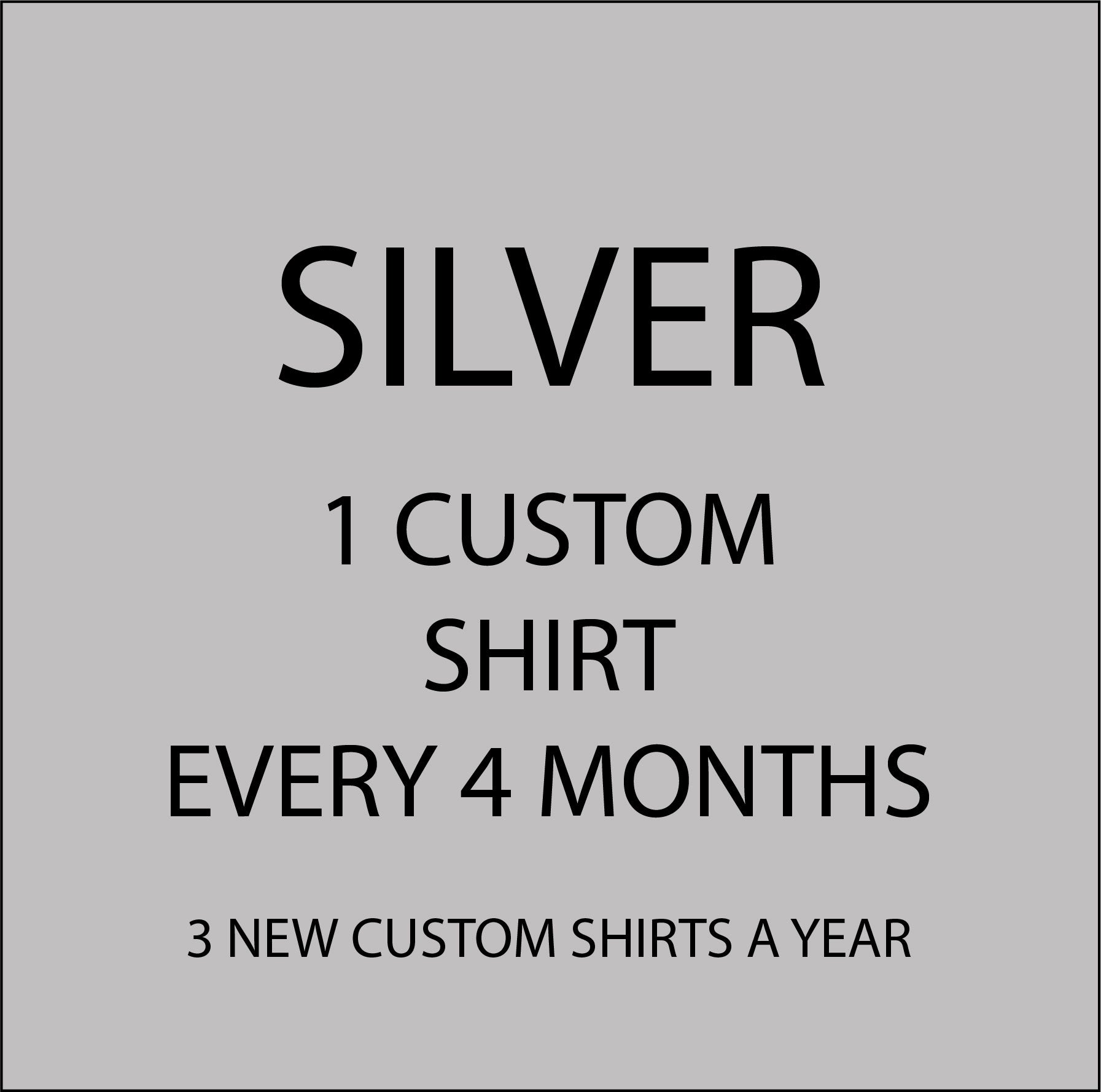 Silver - 1 Custom Shirt Every 4 Month