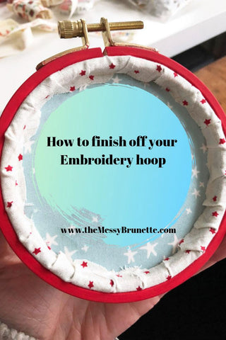 how to finish off your embroidery hoops for display