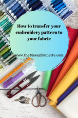 How to transfer your embroidery pattern to your fabric