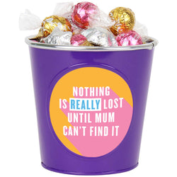 'Nothing is really lost until Mum can't find it' Choc Bucket