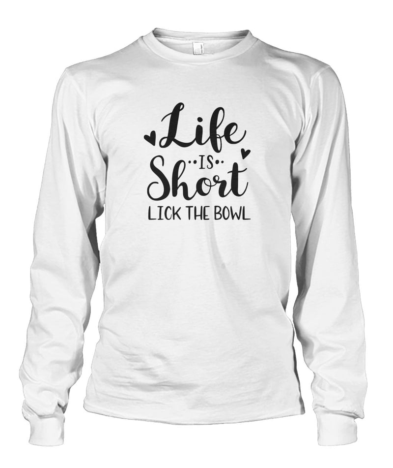 Life Is To Short Lick The Bowl Long Sleeve
