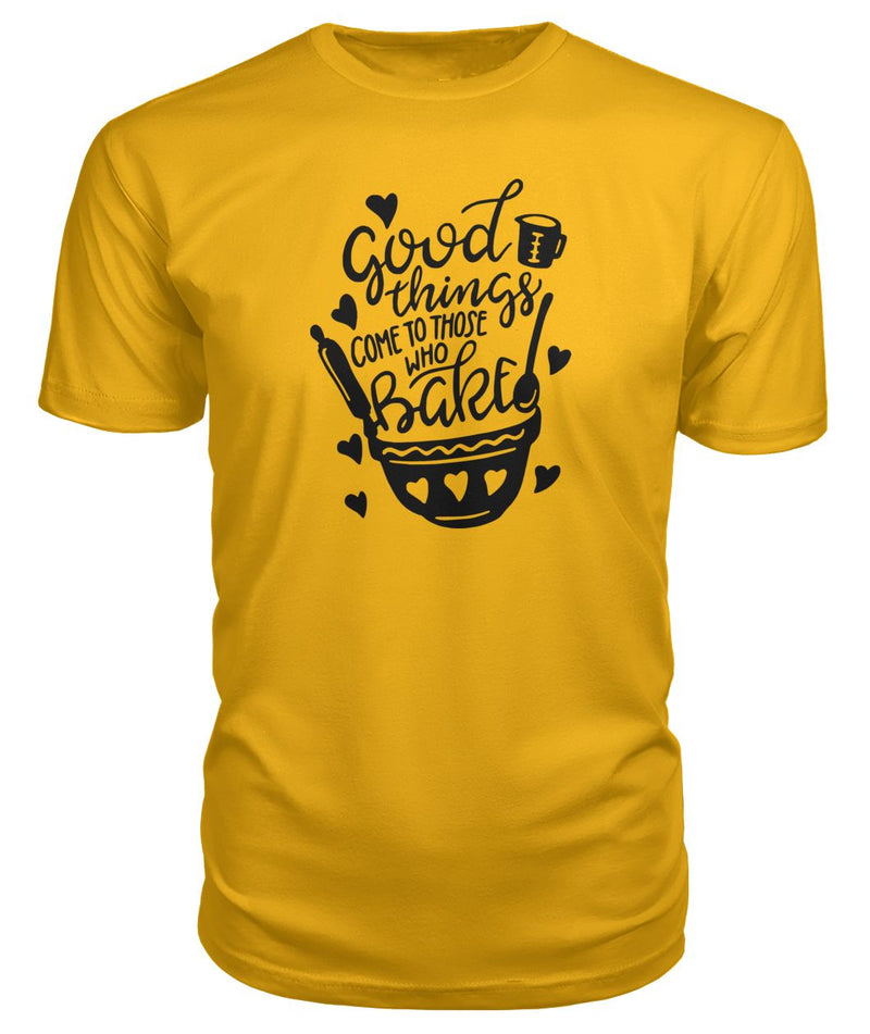 Good Things Come To Those Who Bake Premium Tee