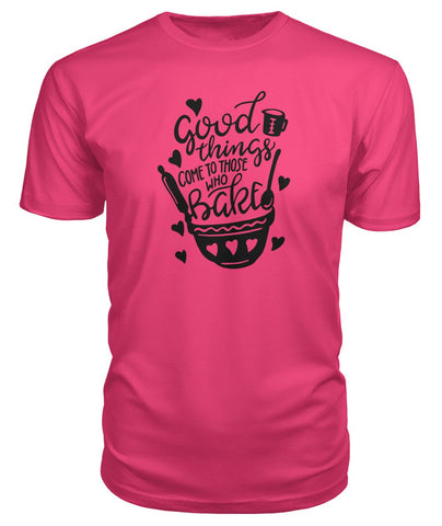 Image of Good Things Come To Those Who Bake Premium Tee
