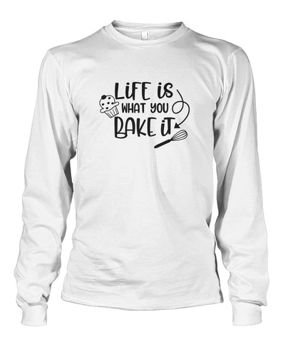 Life Is What You Bake It Long Sleeve