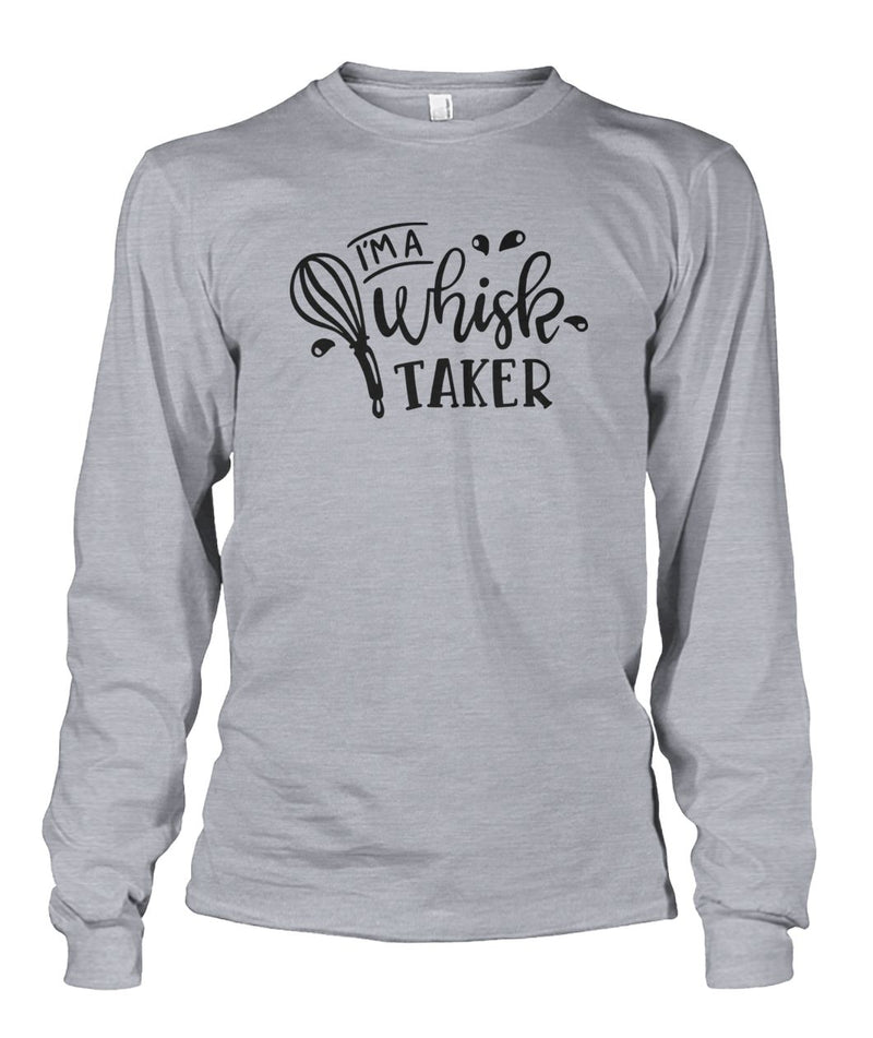 I'm A Whisk Taker Long Sleeve