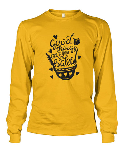 Image of Good Things Come To Those Who Bake Long Sleeve