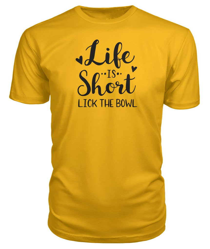 Life Is To Short Lick The Bowl Premium Tee