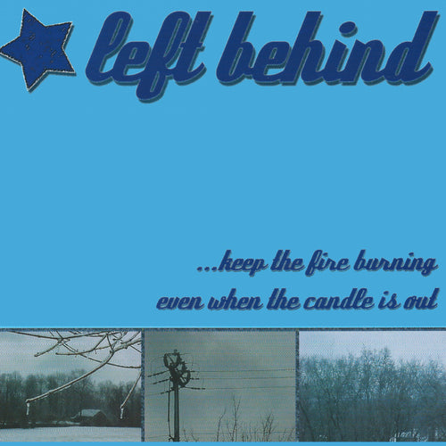 Left Behind - ...Keep the Fire Burning Even When the Candle is Out