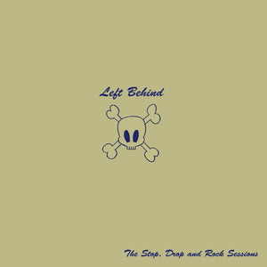 Left Behind - The Stop, Drop, And Rock Sessions