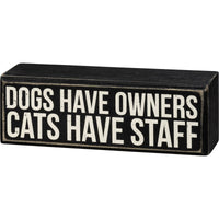 DOG'S HAVE OWNERS CATS HAVE STAFF