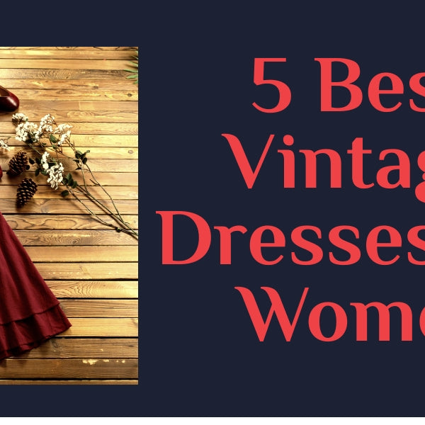 5 Best Vintage Dresses for Women