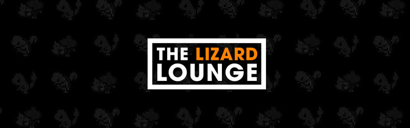 THE LIZARD LOUNGE IS NOW OPEN