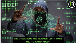 THE 7 SECRETS THE BOOKIES DON'T WANT YOU TO KNOW ABOUT