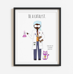 Be a Catalyst 8x10 Print