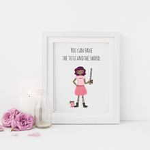 Load image into Gallery viewer, You Can Have the Tutu and the Sword 5x7 Print
