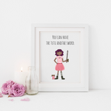 You Can Have the Tutu and the Sword 5x7 Print