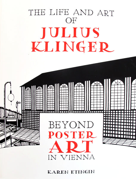 2016 The Life and Art of Julius Klinger: Beyond Poster Art in Vienna