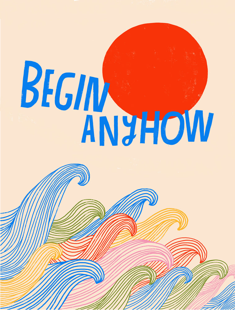 Begin Anyhow - Art Print