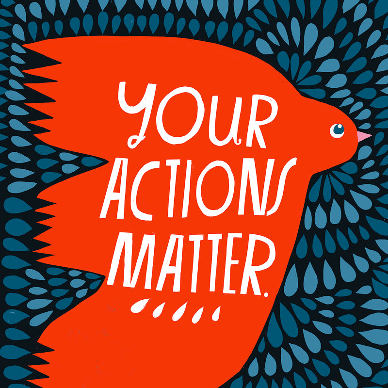 Your Actions Matter - Art Print