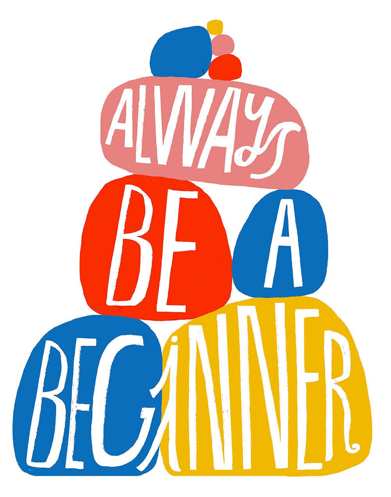 Always Be a Beginner - Art Print
