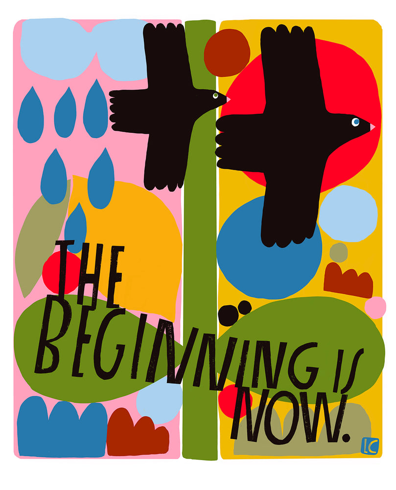 The Beginning is Now - Art Print
