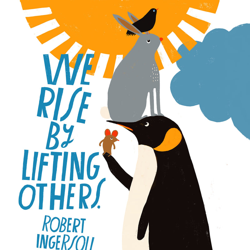 We Rise By Lifting Others - Art Print