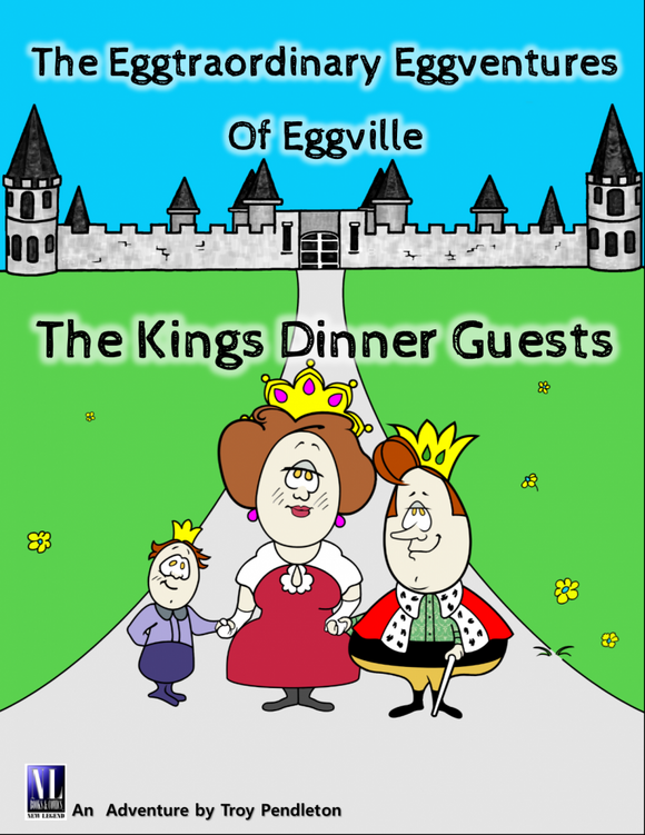 The Eggtraordinary Eggventures of Eggville: The King's Dinner Guest