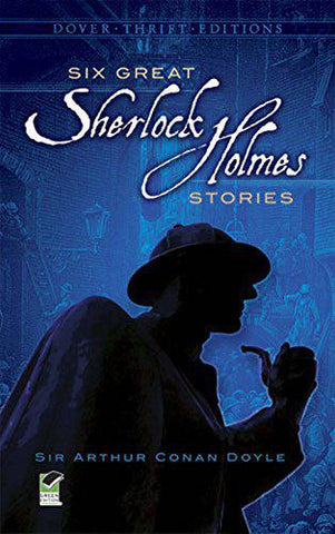 Six Great Sherlock Holmes Stories - Sir Arthur Conan Doyle